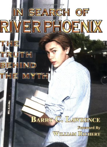 In Search Of River Phoenix  The Truth Behind The Myth