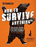 How to Survive Anything: From Animal Attacks to the End of the World (and everything in between) (Outdoor Life)