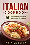 Italian Cookbook: 50 Italian Recipes from Breakfast to Dinner (italian recipes, italian cookbook, italian cooking, italian food, italian cuisine, italian pasta recipes)