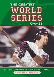 The Greatest World Series Games: Baseball Historians Choose 26 Classics
