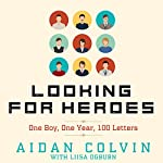 Looking for Heroes: One Boy, One Year, 100 Letters | Aidan A. Colvin,Liisa Ogburn