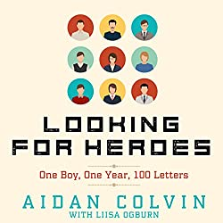 Looking for Heroes: One Boy, One Year, 100 Letters