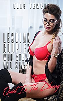 Download for free Lesbian Couples Who Strap And Share: Quiet In The Library