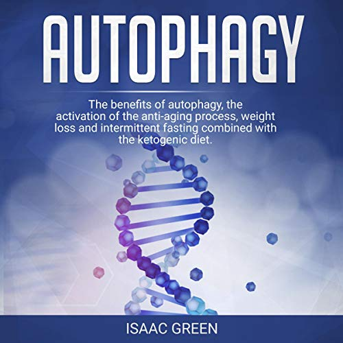 51ATVJ sM9L - Autophagy: The Benefits of Autophagy, the Activation of the Anti-Aging Process, Weight Loss, and Intermittent Fasting Combined with the Ketogenic Diet