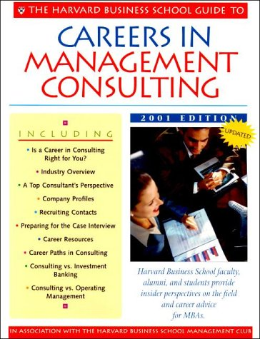 The Harvard Business School Guide to Careers in Management Consulting, 2001