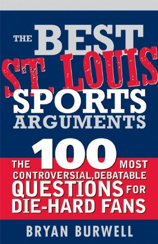 - The Best St. Louis Sports Arguments: The 100 Most Controversial, Debatable Questions for Die-Hard Fans (Best Sports Arguments)