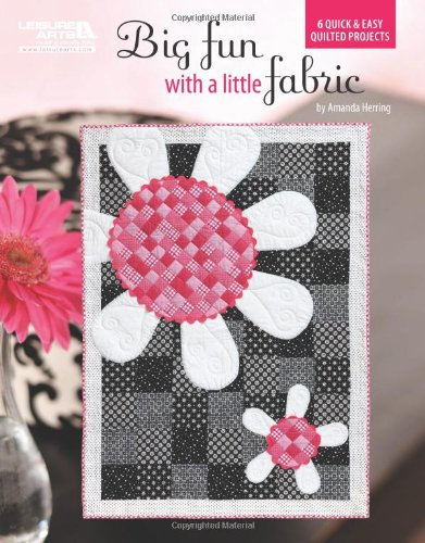 Read Online Big Fun With A Little Fabric  (Leisure Arts #5251) pdf