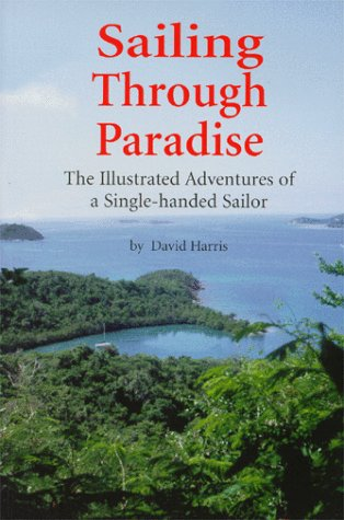 Sailing Through Paradise: The Illustrated Adventures of a Single-handed Sailor