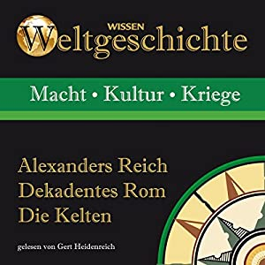 Alexanders Reich, Dekadentes Rom, Die Kelten Hörbuch