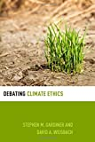 Debating Climate Ethics (Debating Ethics)