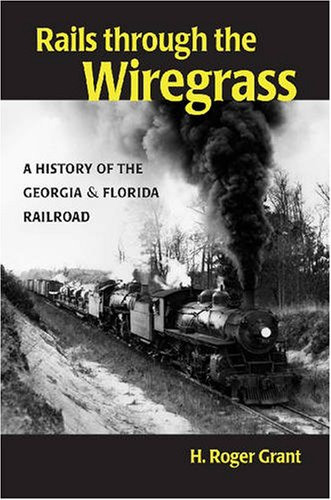 Rails through the Wiregrass: A History of the Georgia & Florida - Of Shops Wiregrass
