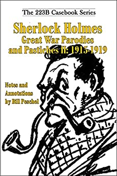 Sherlock Holmes Great War Parodies and Pastiches II: 1915-1919 (223B Casebook Series 6) by [Peschel, Bill]