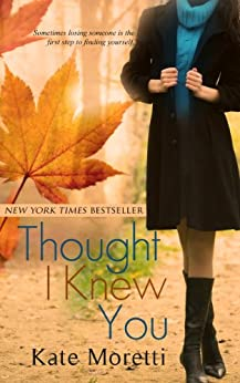 Thought I Knew You by [Moretti, Kate]