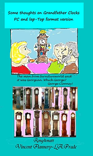 SOME THOUGHTS ON GRANDFATHER CLOCKS: covering, America,Denmark, Germany, England and other places, with 600 images.: This edition is formatted for PC and laptops, but can be read on Fire and tablets