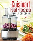 My Cuisinart Food Processor Family Cookbook: 101 Astoundingly Delicious Recipes With How To Instructions! (Cuisinart Food Processor Recipes)