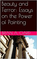 Beauty and Terror: Essays on the Power of Painting