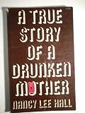 A True Story of a Drunken Mother, Nancy Lee Hall, 0896083810
