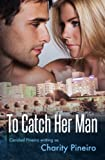 To Catch Her Man: A contemporary romantic suspense (South Beach Sizzles Contemporary Romance Series Book 4)