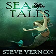 Sea Tales: Stories to SERIOUSLY Creep You Out Audiobook by Steve Vernon Narrated by Stephen Richard Planalp