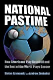 img - for National Pastime: How Americans Play Baseball and the Rest of the World Plays Soccer book / textbook / text book