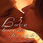 Love Burns Bright: A Lifetime of Lesbian Romance |  Radclyffe (editor)