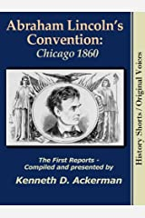 Abraham Lincoln's Convention: Chicago 1860 (History Shorts / Original Voices Book 2)