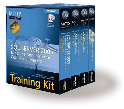 MCITP Self-Paced Training Kit (Exams 70-431, 70-443, 70-444): Microsoft® SQL Server 2005 Database Administrator Core Requirements (Microsoft Press Training Kit)