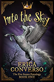 Into the Sky: The Five Stones Pentalogy - Book One by [Converso, Erica]