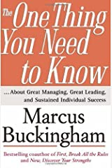 The One Thing You Need to Know: ... About Great Managing, Great Leading, and Sustained Individual Success by Buckingham, Marcus (March 7, 2005) Hardcover Hardcover