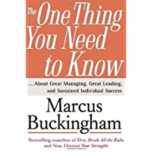 The One Thing You Need to Know: ... About Great Managing, Great Leading, and Sustained Individual Success by Buckingham, Marcus (March 7, 2005) Hardcover