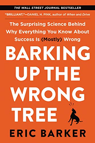 Barking Up the Wrong Tree: The Surprising Science Behind Why Everything You Know About Success Is (Mostly) Wrong (Best Blog For Business Use)