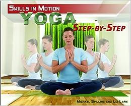 Yoga Step-by-Step (Skills in Motion): Michael Spilling, Liz Lark ...