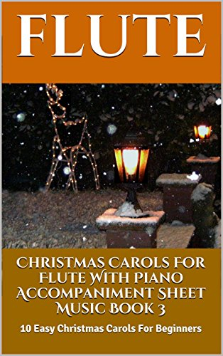 Little Flute (Christmas Carols For Flute With Piano Accompaniment Sheet Music Book 3: 10 Easy Christmas Carols For Beginners)