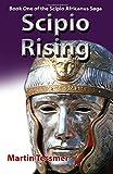 Scipio Rising (Scipio Africanus Trilogy) (Volume 1)