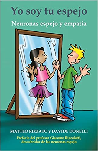 Yo soy tu espejo. Neuronas espejo y empatía: Amazon.es: Matteo Rizzato, Davide Donelli: Libros