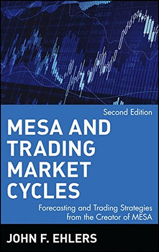 MESA and Trading Market Cycles: Forecasting and Trading Strategies from the Creator of MESA by Ehlers