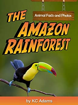 The Amazon Rainforest: Animal Facts & Photos by [Adams, KC]