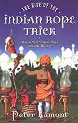 The Rise of the Indian Rope Trick: How a Spectacular Hoax Became History