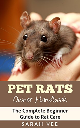 Pet Rats Owner Handbook: The Complete Beginner Guide to Rat Care (Rat Facts Rat Care Pet Rat Guide Rodents Book 1)
