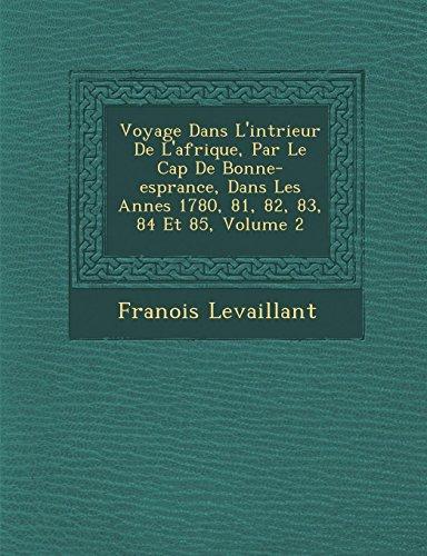 Voyage Dans L'intrieur De L'afrique, Par Le Cap De Bonne-esprance, Dans Les Annes 1780, 81, 82, 83, 84 Et 85, Volume 2 (French Edition)