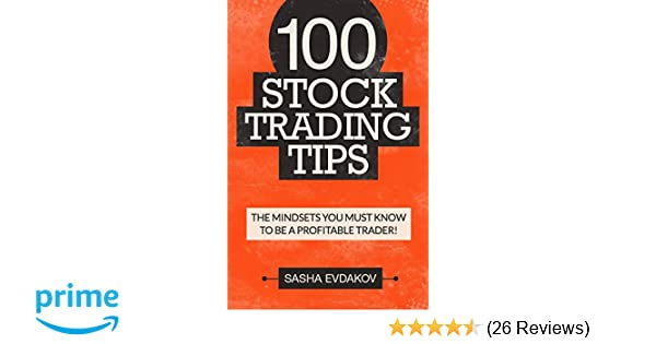 100 Stock Trading Tips: The Mindsets You Must Know to Be a