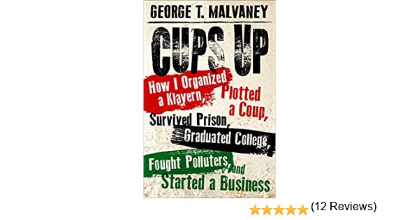 Cups Up: How I Organized a Klavern, Plotted a Coup, Survived Prison, Graduated College, Fought Polluters, and Started a Busines Willie Morris Books in Memoir and Biography: Amazon.es: Malvaney, George T.: Libros