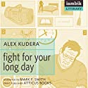 Fight for Your Long Day Audiobook by Alex Kudera Narrated by Mark F. Smith