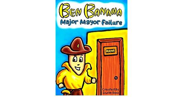 Ben Banana Major Mayor Failure (English Edition) eBook ...