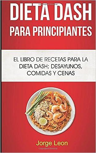 Dieta Dash Para Principiantes El Libro De Recetas Para La Dieta