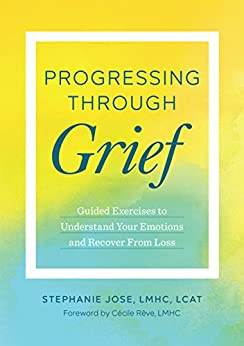 Progressing Through Grief: Guided Exercises to Understand Your Emotions and Recover from Loss by [Jose LMHC LCAT, Stephanie]