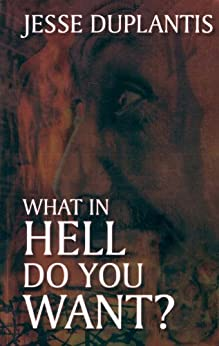 What In Hell Do You Want? by [Duplantis, Jesse]