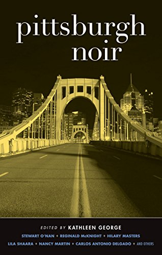 Pittsburgh Noir (Akashic Noir) Kathleen George