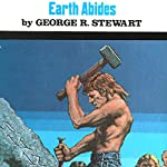 Earth Abides: The 60th Anniversary Edition | George R. Stewart