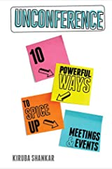 Unconference: 10 Powerful Ways to Spice-up Meetings & Events Kindle Edition